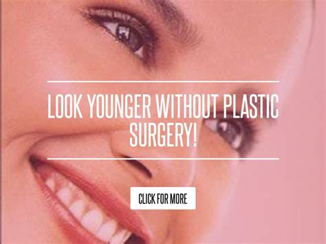 Look Younger Without Plastic Surgery look younger without plastic surgery