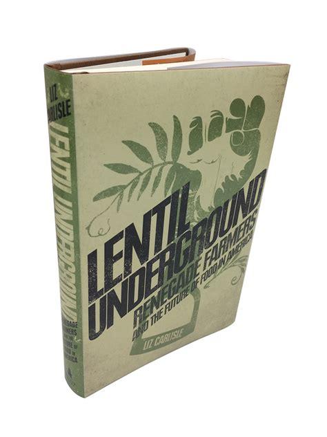 lentil underground renegade farmers and the future of food in america books 103 lentil underground liz carlisle berkley ca