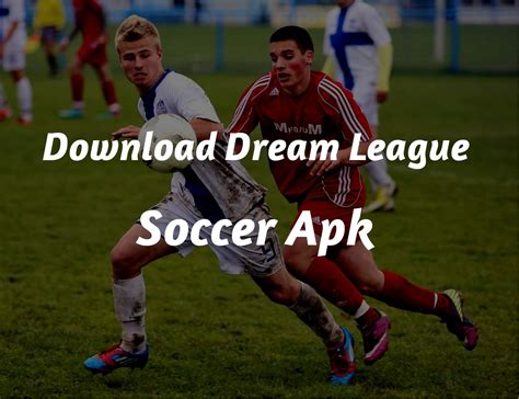 soccer league apk how to league soccer apk file for 2017