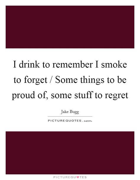 Some Stuff by I Drink To Remember I Smoke To Forget Some Things To Be