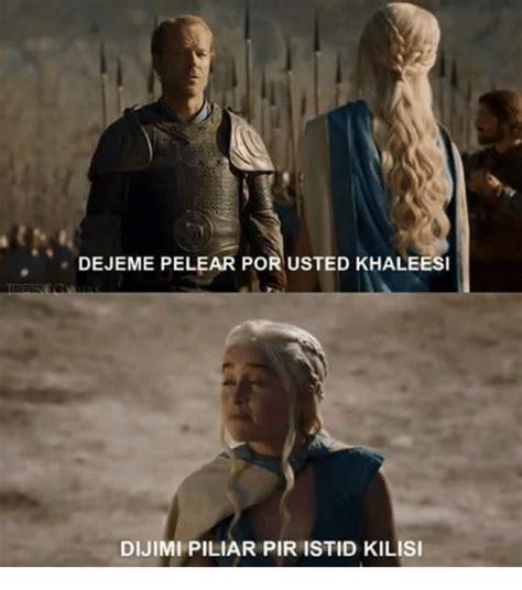 Khaleesi Meme - dejeme pelear por usted khaleesi dijimi piliar pir istid