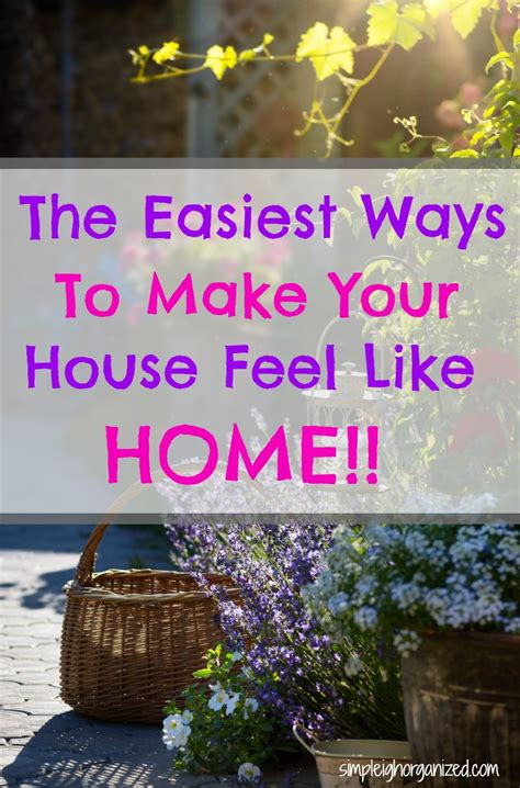 8 Ways To Make Your Feel Like A by 10 Foolproof Ways To Make Your House Feel Like A Home