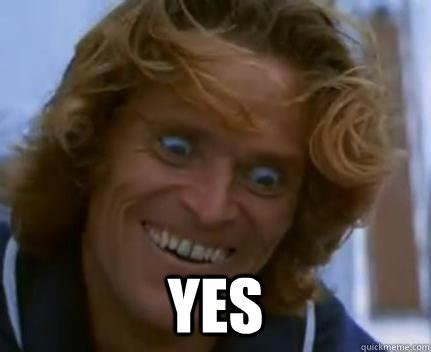 Yes Face Meme - creepy dafoe memes quickmeme