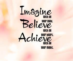 imagine with all your mind believe with all your heart