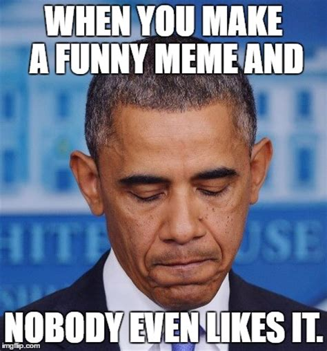 Nobody Meme - frustrated obama imgflip