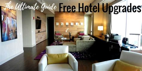 how to get free hotel rooms the ultimate guide on how to get a free hotel upgrade