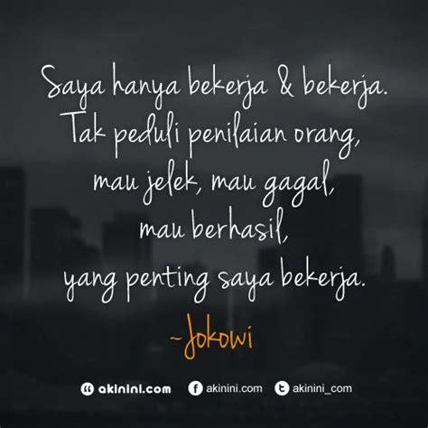 jokowi short biography kutipan kata bijak jokowi tentang bekerja tanpa peduli