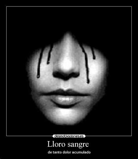 imagenes de llorar sangre lloro sangre desmotivaciones