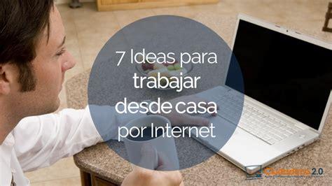 buscar trabajo desde casa 7 ideas para trabajar desde casa por internet