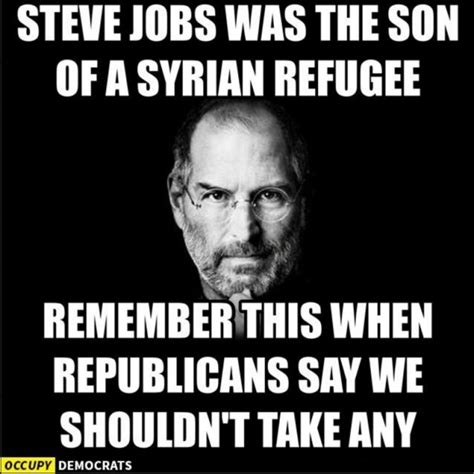 Steve Jobs Meme - steve jobs was the son of a syrian refugee democratic
