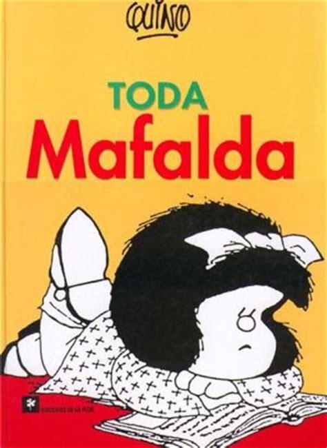 libro mafalda tome 11 toda mafalda ou le monde d 233 senchant 233 de quino