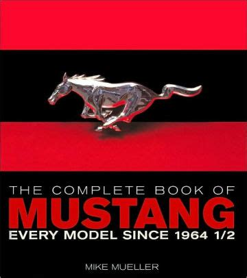 every mustang model complete book of mustang every model since 1964 1 2 by
