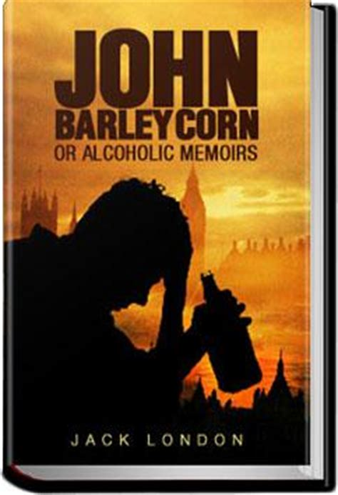 the day john died ebook john barleycorn or alcoholic memoirs jack london