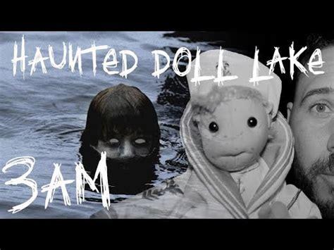 haunted doll lake haunted doll lake at 3am feat robert the haunted doll jr