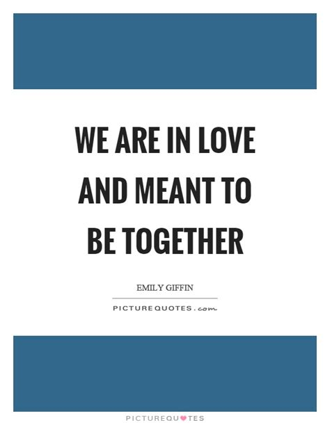 meant to be quotes meant to be together quotes