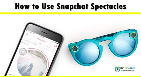 Tips For Spectacle Users by How To Use Snapchat Spectacles A Complete Guide On Snap
