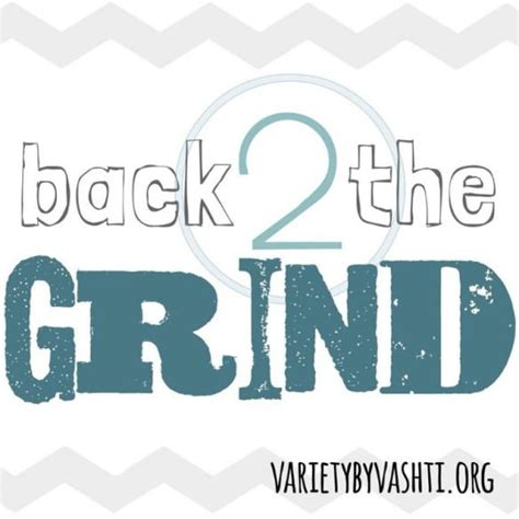 Back To The Grind by Back To The Grind Quotes Quotesgram