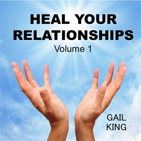healing relationships your relationship to heal your relationships 1 gail king