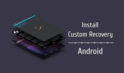 custom recovery android how to install custom recovery on any android device