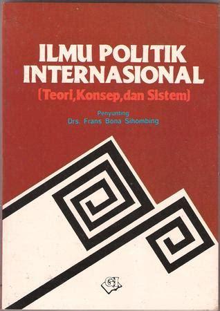Sistem Ilmu Politik ilmu politik internasional teori konsep dan sistem by