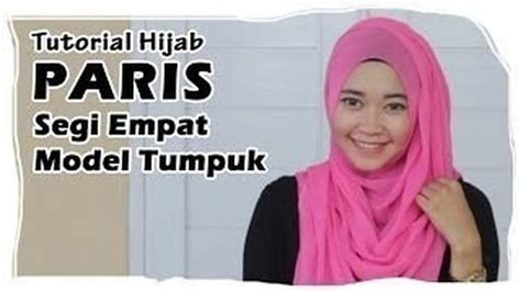 tutorial hijab segi 4 vidio hijab tutorial paris segi empat square scarf simple