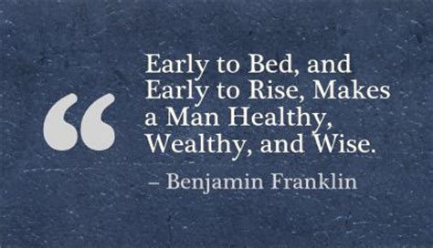 what makes a man good in bed early to bed and early to rise makes a man healthy wealthy and wise advice quotes