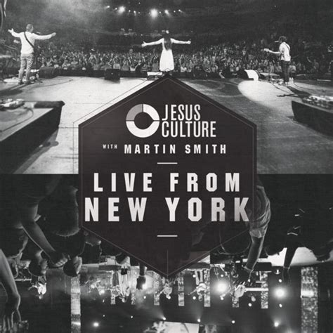 live from new york jesus culture with martin smith live from new york
