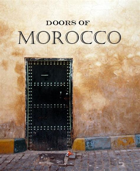 in morocco books doors of morocco by gabriel openshaw travel blurb books