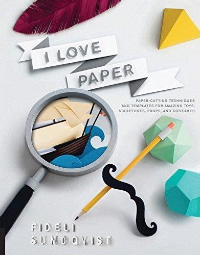 i love paper paper 1631590251 i love paper paper cutting techniques and templates for amazing toys sculptures props and