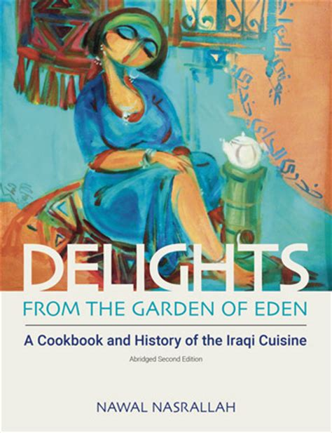 delights from the garden of a cookbook and history of the iraqi cuisine abbreviated version of the second edition books delights from the garden of home