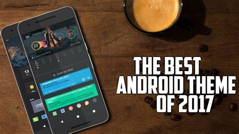 themes for android 2017 best themes for android 2017 themes for android youtube