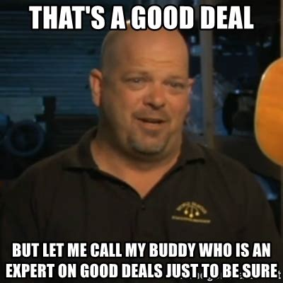 Deal Meme - that s a good deal but let me call my buddy who is an