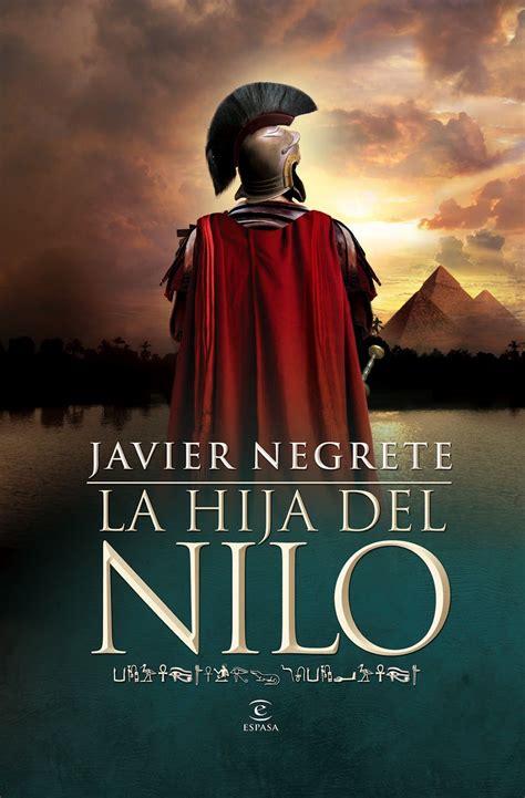 libro hijos del nilo novela hist 243 rica la hija del nilo de javier negrete libros que vale la pena leer