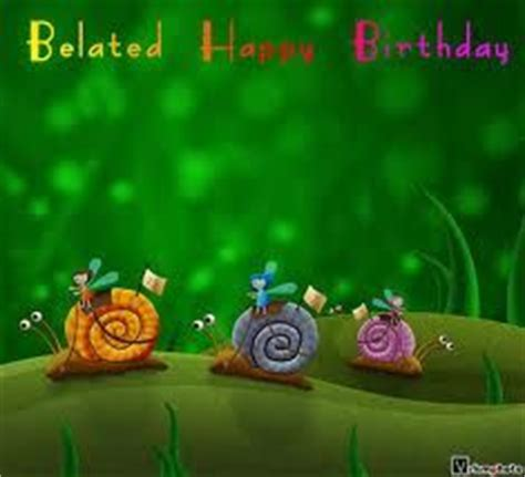 imagenes de happy birthday late 1000 images about belated happy birthday on pinterest