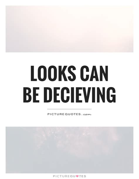 Looks Can Decieve by Deception Quotes Deception Sayings Deception Picture
