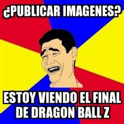 Dragon Ball Z Meme Generator - meme yao ming 191 publicar imagenes estoy viendo el final