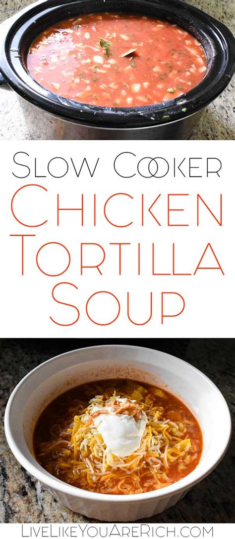 slow cooker chicken tortilla soup live like you are rich