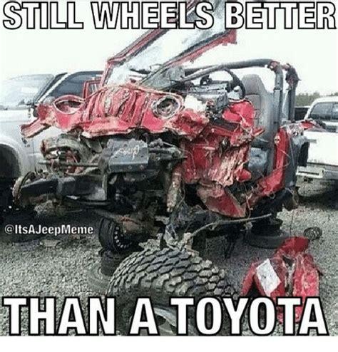 Toyota Tacoma Memes - still wheels letter a ltsajeepmeme than a toyota toyota