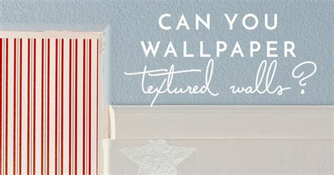 temporary wallpaper for textured walls can you wallpaper textured walls the homes i have made