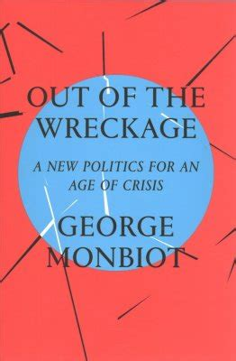 out of the wreckage buy the out of the wreckage by george monbiot with free delivery wordery com