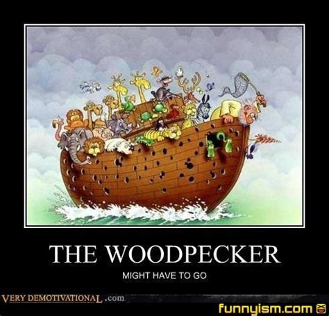 woodpecker pranks haha the woodpecker might to go or whatever ark religious jokes