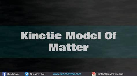 model of matter kinetic model of matter teachifyme