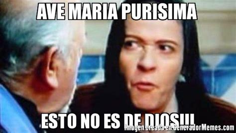 Ave Maria Meme - ave maria purisima esto no es de dios meme chabelita
