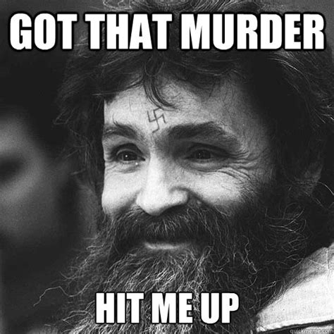 Charles Manson Meme - got that murder hit me up caption 3 goes here