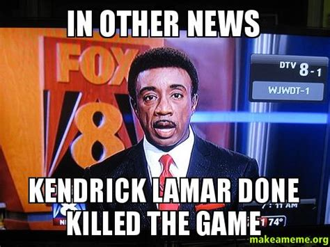 In Other News by In Other News Kendrick Lamar Done Killed The Make A