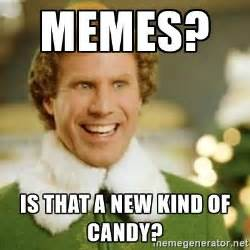 Elf Memes - memes is that a new kind of candy buddy the elf meme