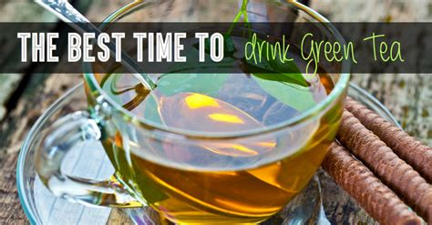 what is the best green tea to drink the best time to drink green tea