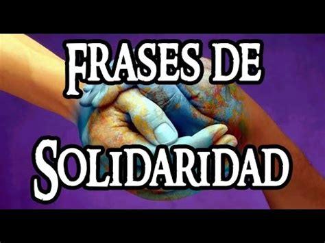 mensajes de solidaridad frases de solidaridad youtube