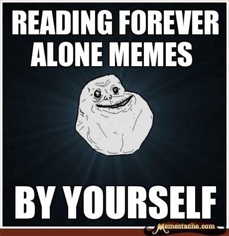 Alone Meme - reading forever alone memes memestache yass