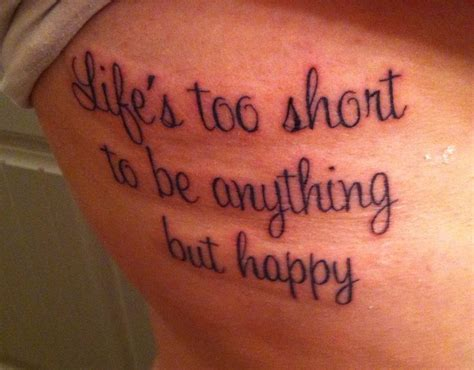 short tattoo quotes about living life quot life s too short to be anything but happy quot quote that i